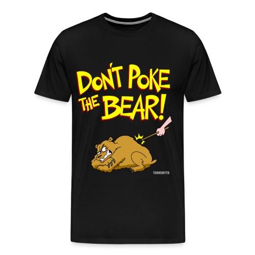 DON'T POKE THE BEAR! - Men's Premium T-Shirt