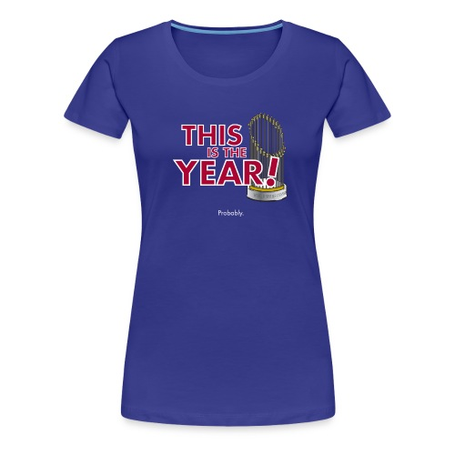 This is the YEAR! Probably. - Women's Premium T-Shirt