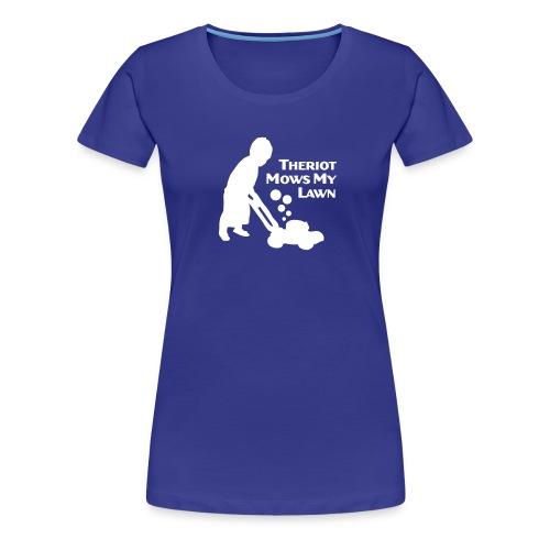 Theriot Mows My Lawn - Women's Premium T-Shirt