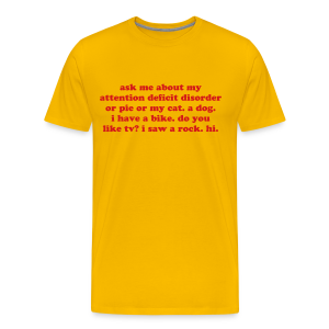 Humorous ADD Saying - Men's Premium T-Shirt