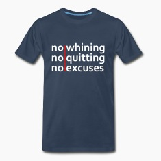 No Whining | No Quitting | No Excuses T-Shirts