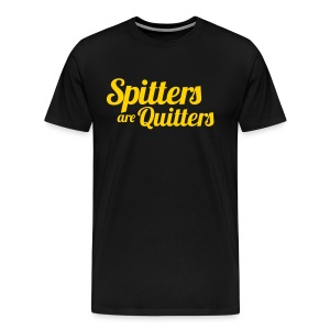 Spitters Are Quitters Black - Men's Premium T-Shirt