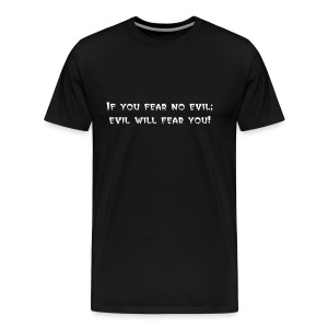 If you fear no evil; evil will fear you! T-shirt - Men's Premium T-Shirt