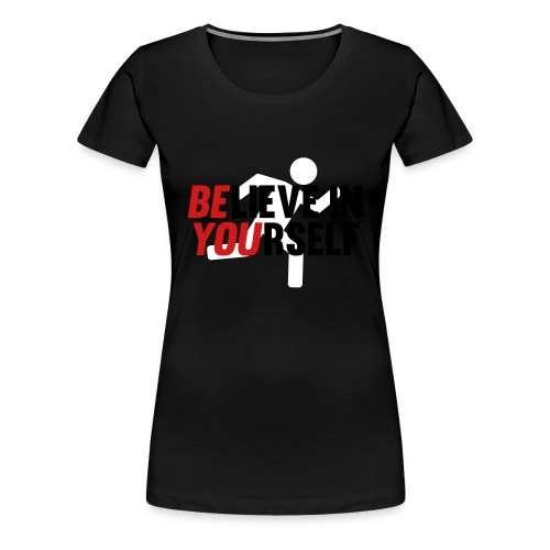 Believe in Yourself. Male - Women's Premium T-Shirt