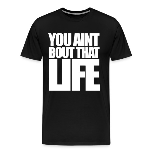 Bout That Life T-Shirt - Men's Premium T-Shirt
