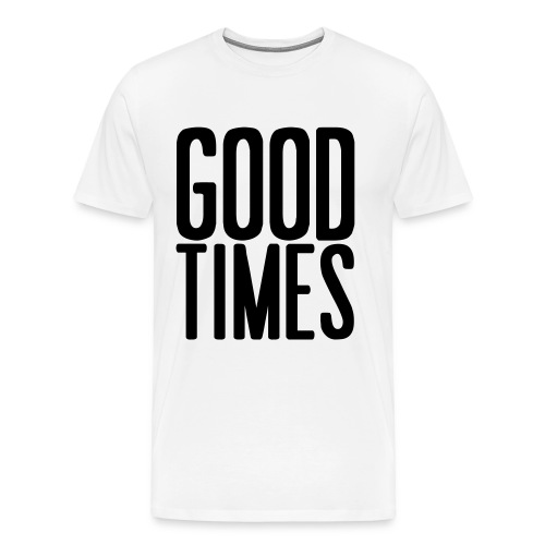 Good Times T-Shirt - Men's Premium T-Shirt