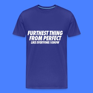 Furthest Thing From Perfect Like Everyone I Know T-Shirts - Men's Premium T-Shirt
