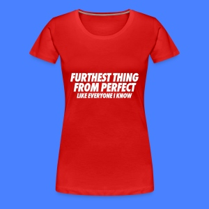 Furthest Thing From Perfect Like Everyone I Know Women's T-Shirts - Women's Premium T-Shirt