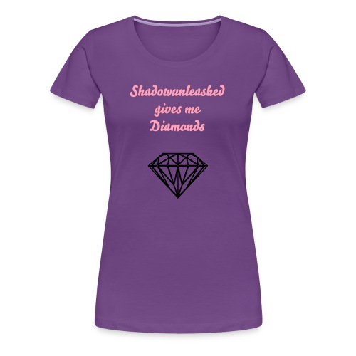 Shad0wunleashed gave me diamonds - Women's Premium T-Shirt