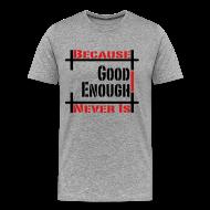 T-Shirts ~ Men's Premium T-Shirt ~ Good Enough Never Is
