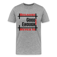 T-Shirts ~ Men's Premium T-Shirt ~ Good Enough Never Is
