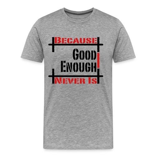Good Enough Never Is - Men's Premium T-Shirt