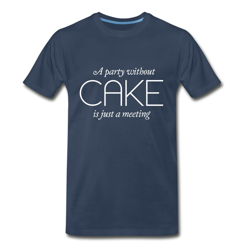 A party without cake is just a meeting t shirt spreadshirt for T shirt cake decoration