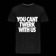 T-Shirts ~ Men's Premium T-Shirt ~ You Can't Twerk With Us T-Shirts