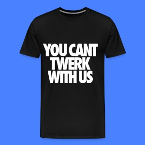 You Can't Twerk With Us T-Shirts - Men's Premium T-Shirt