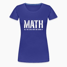 Math. All the cool kids are doing it Women's T-Shirts