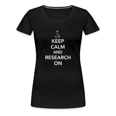 Keep Calm and Research On Women's T-Shirts