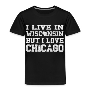 Live Wisconsin Love Chicago - Toddler Premium T-Shirt