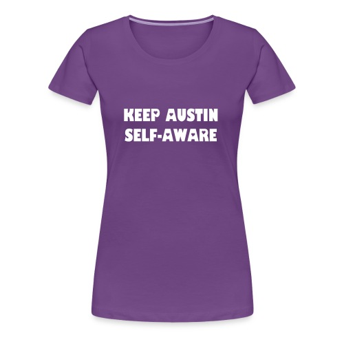 Keep Austin Self-Aware (Women's T) - Women's Premium T-Shirt