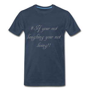 # If your not laughing your not living!! - Men's Premium T-Shirt