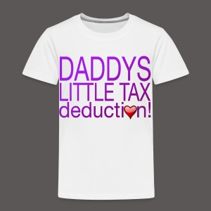 DADDY TAX DEDUCTION (GIRL) - Toddler Premium T-Shirt
