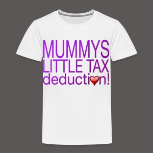 MUMMYS TAX DEDUCTION (GIRL) - Toddler Premium T-Shirt