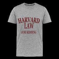 T-Shirts ~ Men's Premium T-Shirt ~ Harvard Law Just Kidding Heavyweight T Shirt