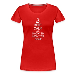 ESTP ~ Keep Calm and Show 'Em How It's Done Woman's T-shirt - Women's Premium T-Shirt