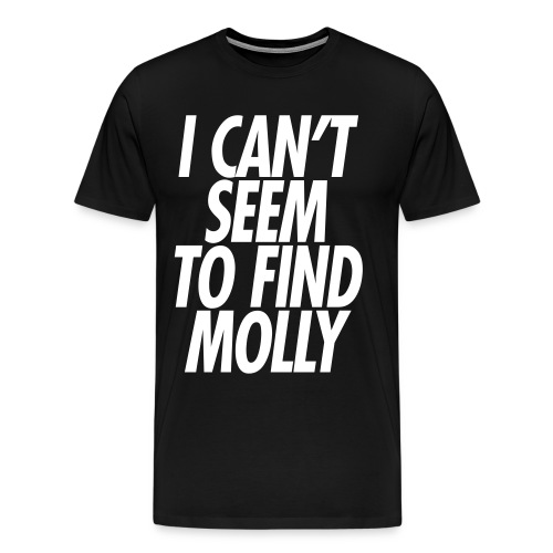 I CAN'T SEEM TO FIND MOLLY - Men's Premium T-Shirt