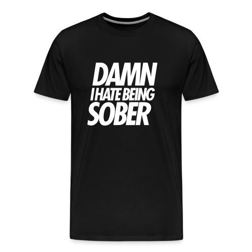 DAMN I HATE BEING SOBER - Men's Premium T-Shirt
