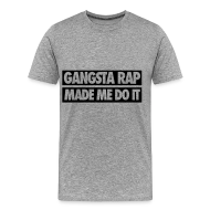 T-Shirts ~ Men's Premium T-Shirt ~ Gangsta Rap Made Me Do It T-Shirts