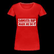 Women's T-Shirts ~ Women's Premium T-Shirt ~ Gangsta Rap Made Me Do It Women's T-Shirts