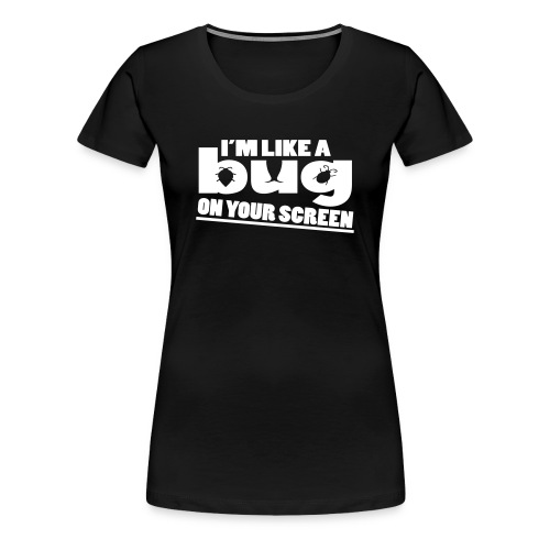I'm Like A Bug - Women's Premium T-Shirt