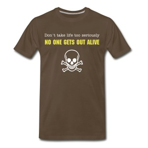 DON'T TAKE LIFE TOO SERIOUSLY NO ONE GETS OUT ALIVE - Men's Premium T-Shirt