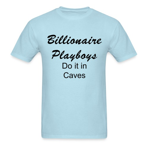 Billionaire Playboys Do it in Caves - Men's T-Shirt