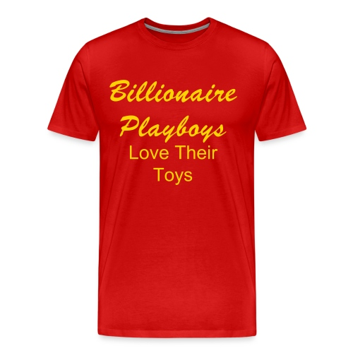 Billionaire Playboys Love Their Toys - Men's Premium T-Shirt