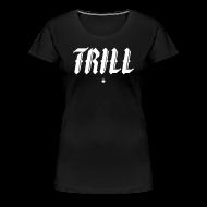 T-Shirts ~ Women's Premium T-Shirt ~ TRILL - Womens T-Shirt