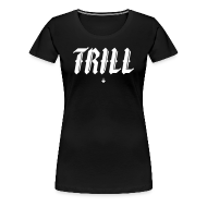 Women's T-Shirts ~ Women's Premium T-Shirt ~ TRILL - Womens T-Shirt