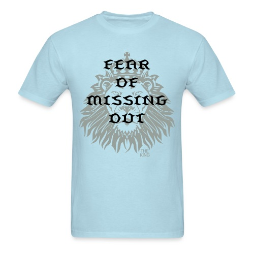 Fear Of Missing Out on Courage - Men's T-Shirt