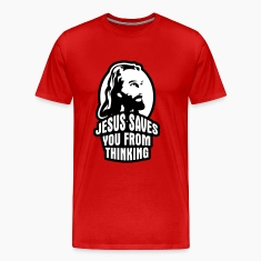 Jesus saves you from thinking T-Shirts