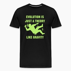 Evolution is just a theory. Like gravity. T-Shirts