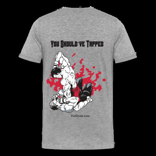 MMA - You Should've Tapped - Men's Premium T-Shirt