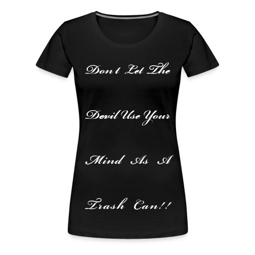 Don't Let the devil use your mind as a trash can - Women's Premium T-Shirt
