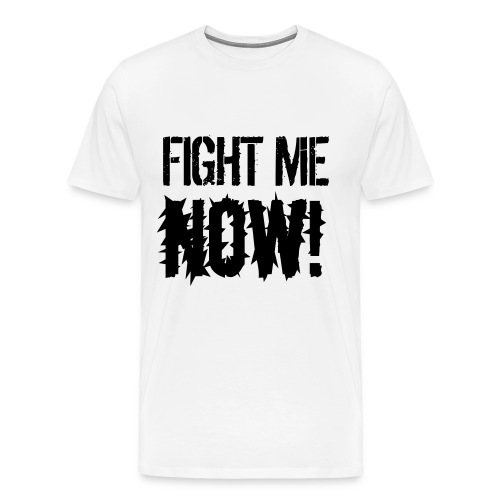 Fight Me NOW / Fist light T-Shirt - Men's Premium T-Shirt
