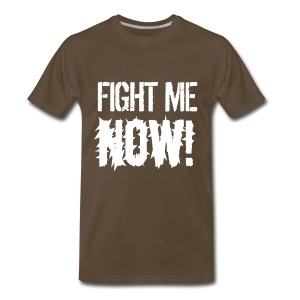 Fight Me NOW / Fist dark T-Shirt - Men's Premium T-Shirt