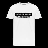 T-Shirts ~ Men's Premium T-Shirt ~ Spoiler Alert: Thorin Dies Hobbit Shirt