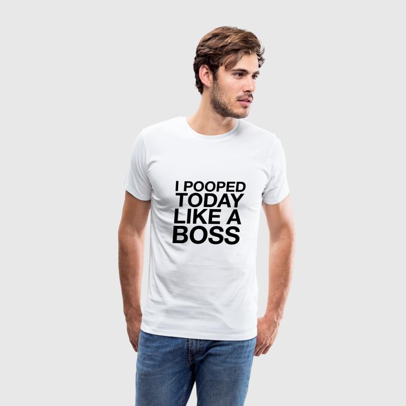 I Pooped Today Like A Boss - Men's Premium T-Shirt