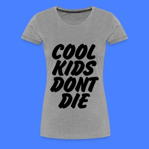 Cool Kids Don't Die Women's T-Shirts - Women's Premium T-Shirt