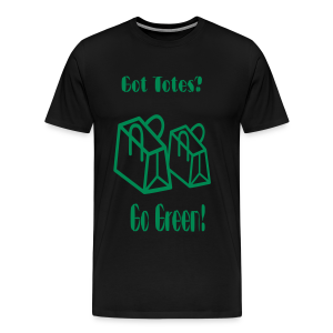 Got Totes? Go Green! - Men's Premium T-Shirt