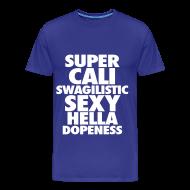 T-Shirts ~ Men's Premium T-Shirt ~ SUPER CALI SWAGILISTIC SEXY HELLA DOPENESS T-Shirts